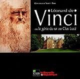 Léonard de Vinci ou le génie du roi au Clos Lucé