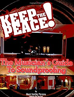 Keep the Peace!: The Musician's Guide to Soundproofing