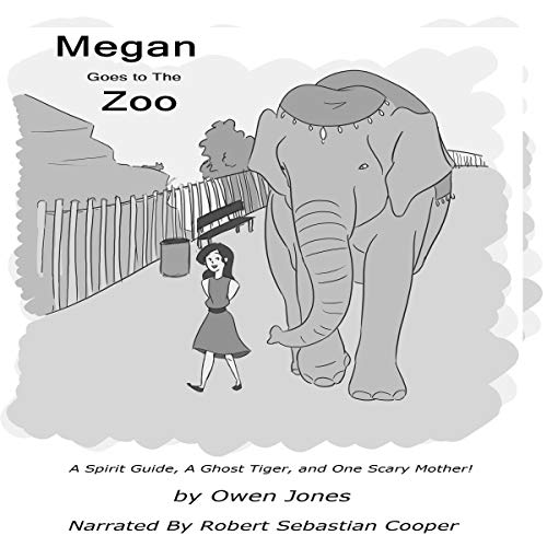 Megan Goes to the Zoo: A Spirit Guide, a Ghost Tiger and One Scary Mother! Audiobook By Owen Jones cover art