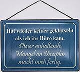Blechschild Con cordón de 30 x 20 cm con texto en alemán 'Hat Wieder keine geklatschlatschals ich ins Büro kam'.