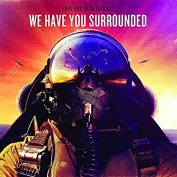 We Have You Surrounded