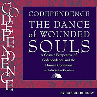 Codependence: The Dance of Wounded Souls     A Cosmic Perspective of Codependence and the Human Condition              By:                                                                                                                                 Robert Burney                               Narrated by:                                                                                                                                 Alexander MacDonald                      Length: 4 hrs and 6 mins     110 ratings     Overall 4.1