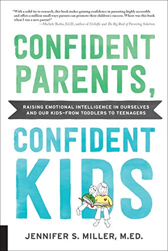 Confident Parents, Confident Kids: Raising Emotional Intelligence in Ourselves and Our Kids--from Toddlers to Teenagers