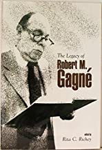 The Legacy of Robert M. Gagne. by editor. Richey Rita C. (2000-08-02)