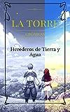 La Torre: Crónicas de los Herederos de Tierra y Agua (La Torre: Serie ordenada nº 4)