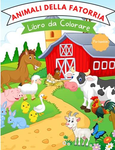 Animali della Fattoria Libro da Colorare: Per bambini da 4 a 8 anni | Libro da colorare con animali della fattoria per bambini | Libri sugli animali ... facile per scopi divertenti ed educativi