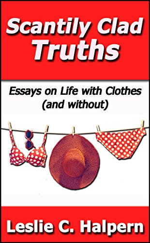 Scantily Clad Truths: Essays on Life with Clothes (and without)