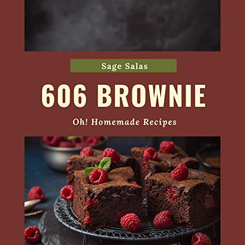 Oh! 606 Homemade Brownie Recipes: From The Homemade Brownie Cookbook To The Table (English Edition)