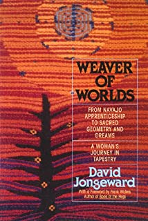 Weaver of Worlds: From Navajo Apprenticeship to Sacred Geometry and Dreams--A Woman's Journey in Tapestry
