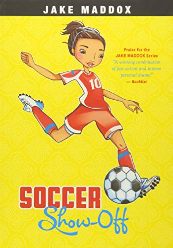 Soccer Show-Off (Jake Maddox: Girl Stories)