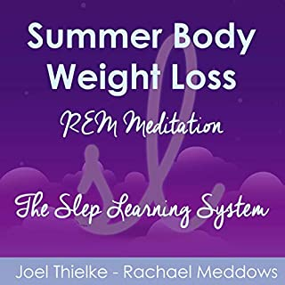 Summer Body Weight Loss - REM Meditation      The Sleep Learning System              By:                                                                                                                                 Joel Thielke                               Narrated by:                                                                                                                                 Rachael Meddows                      Length: 3 hrs and 57 mins     Not rated yet     Overall 0.0