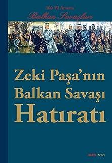 100. Yil Anisina Balkan Savaslari - Zeki Pasa'nin Balkan Savasi Hatirati