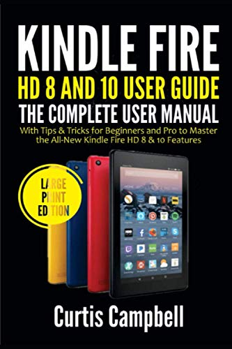 Kindle Fire HD 8 And 10 User Guide: The Complete User Manual with Tips & Tricks for Beginners and Pro to Master the All-New Kindle Fire HD 8 & 10 Features (Large Print Edition)