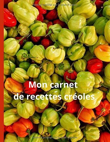 Mon carnet de recettes créoles: 90 fiches de recettes de cuisine à remplir - 2 recettes typiques en bonus
