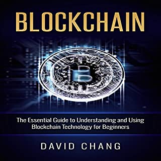 Blockchain: The Essential Guide to Understanding and Using Blockchain Technology for Beginners cover art