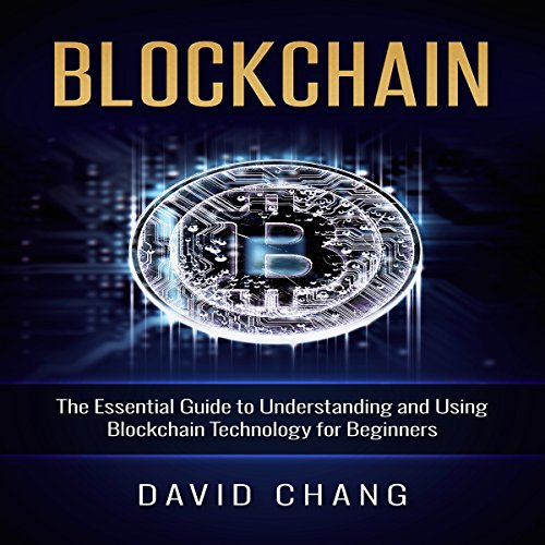 Blockchain: The Essential Guide to Understanding and Using Blockchain Technology for Beginners audiobook cover art