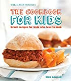 The Cookbook for Kids (Williams-Sonoma): Great Recipes for Kids Who...
