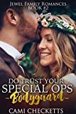 Do Trust Your Special Ops Bodyguard (Jewel Family Romance Book 2)