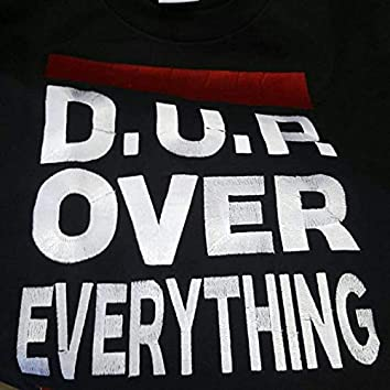 D.U.P. Over Everything