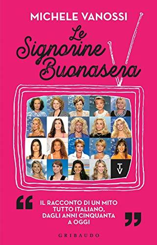 Le Signorine Buonasera. Il racconto di un mito tutto italiano, dagli anni cinquanta ad oggi