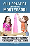 Guía práctica del Método Montessori: Con más de 100 actividades para hacer...