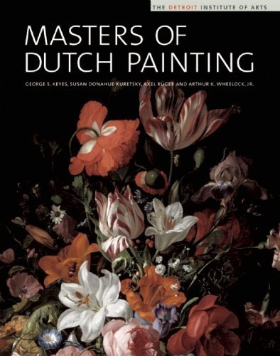 Masters of Dutch Painting: The Detroit Institute of Arts by George S. Keyes, Susan Donahue, Alex Ruger, Arthur K. Wheelo (2004) Hardcover