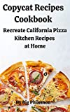 Copycat Recipes Cookbook: Recreate California Pizza Kitchen Recipes  at Home (English Edition)