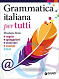 Grammatica italiana per tutti. Regole, spiegazioni, eccezioni,...
