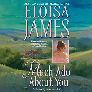 Much Ado About You     Essex Sisters, Book 1              By:                                                                                                                                 Eloisa James                               Narrated by:                                                                                                                                 Susan Duerden                      Length: 11 hrs and 15 mins     300 ratings     Overall 4.3