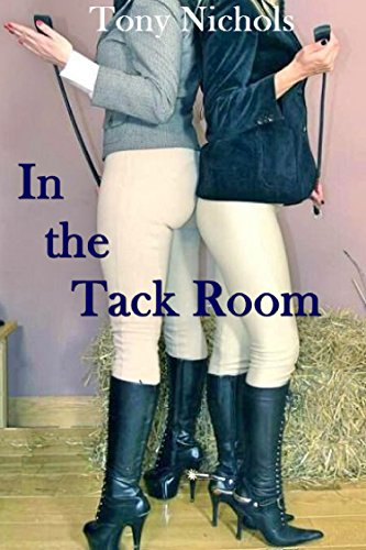 In the Tack Room: It's not only horses that get ridden hard (English Edition)