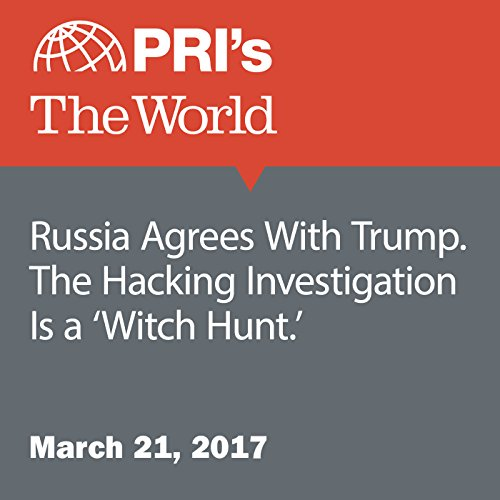 Russia Agrees With Trump. The Hacking Investigation Is a 'Witch Hunt.' audiobook cover art
