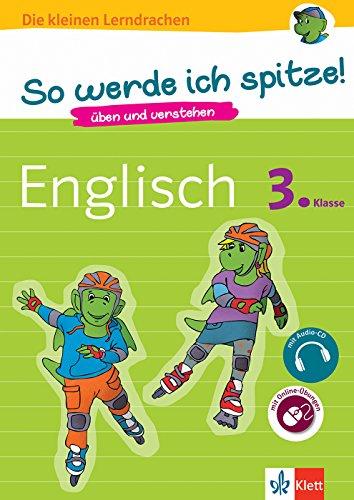 Klett So werde ich spitze! Englisch 3. Klasse, Grundschule: Üben und verstehen, mit Audio-CD (Die kleinen Lerndrachen)