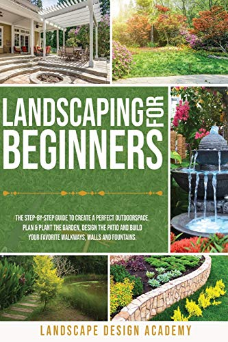 Compare Textbook Prices for Landscaping for Beginners: The Step-By-Step Guide to Create a Perfect Outdoorspace. Plan and Plant the Garden, Design the Patio and Build Your Favorite Walkways, Walls and Fountains  ISBN 9781914044069 by Academy, Landscape Design
