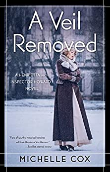 A Veil Removed (A Henrietta and Inspector Howard Novel Book 4) by [Michelle Cox]