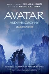 Avatar and Philosophy: Learning to See (The Blackwell Philosophy and Pop Culture Series) Kindle Edition