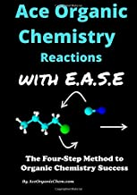 Ace Organic Chemistry Mechanisms with E.A.S.E.: A step-wise method for solving organic chemistry mechanism and synthesis problems.