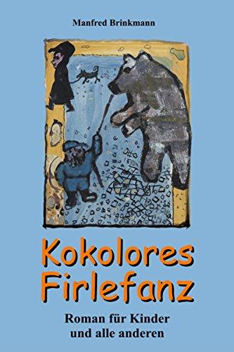 Kokolores Firlefanz: Roman für Kinder und alle anderen