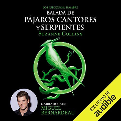 Balada de pájaros cantores y serpientes [The Ballad of Birds and Snakes]: Los juegos del hambre, Libro 4 [The Hunger Games, Book 4]
