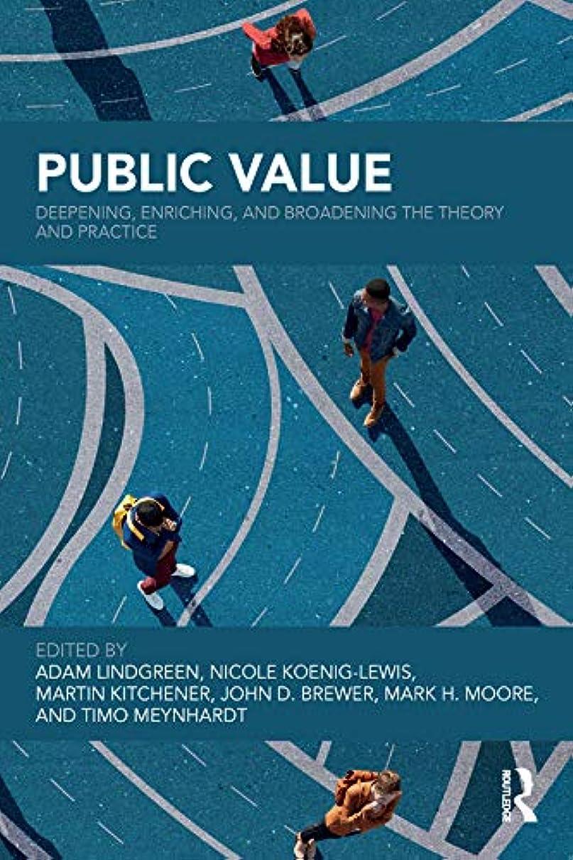 アクチュエータ設計乗り出すPublic Value: Deepening, Enriching, and Broadening the Theory and Practice (English Edition)