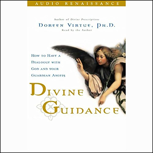 Divine Guidance     How to Have a Dialogue with God and Your Guardian Angels              By:                                                                                                                                 Doreen Virtue Ph.D.                               Narrated by:                                                                                                                                 Doreen Virtue Ph.D.                      Length: 3 hrs and 26 mins     29 ratings     Overall 4.8