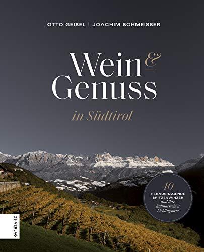 Wein & Genuss in Südtirol: 40 herausragende Winzer und ihre kulinarischen Lieblingsorte (German Edition)