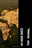 My 2020 Suez Trip Journal: Lined Diary / Journal Gift, 120 Pages, 6x9, Soft Cover, Matte Finish