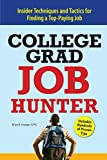 College Grad Job Hunter: 2020 Edition - Insider Techniques and Tactics for Finding A Top-Paying Entry-level Job