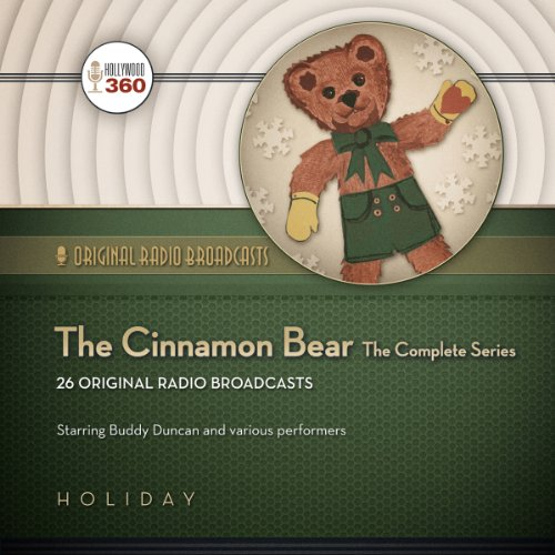 The Cinnamon Bear     The Complete Series              By:                                                                                                                                 Hollywood 360                               Narrated by:                                                                                                                                 Buddy Duncan,                                                                                        Howard McNear,                                                                                        Gale Gordon,                   and others                 Length: 6 hrs and 25 mins     Not rated yet     Overall 0.0