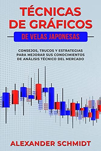 Técnicas de gráficos de velas japonesas: Consejos, trucos y estrategias para mejorar sus conocimientos de análisis técnico del mercado (Spanish Edition)