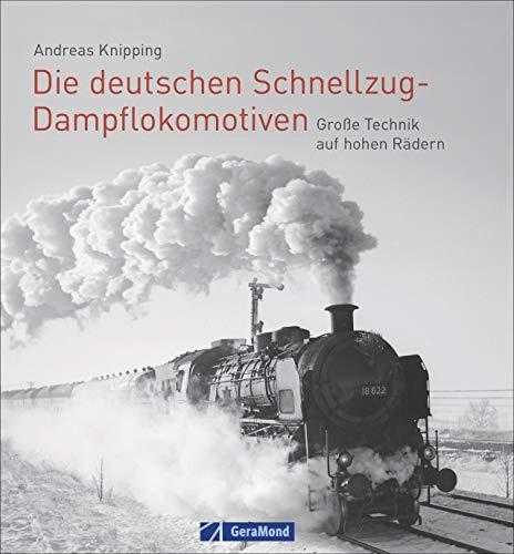 Die deutschen Schnellzug-Dampflokomotiven. Große Technik auf hohen Rädern. Der bildgewaltige Überblick zur spannendsten Zeit der Eisenbahn. Von der Länderbahnzeit bis zur Bundesbahn und Reichsbahn.
