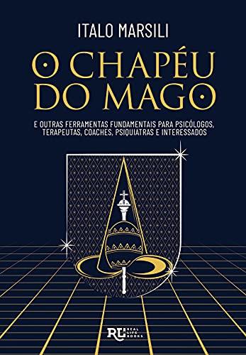 O Chapéu do Mago - E Outras Ferramentas Fundamentais Para Psicólogos, Terapeutas, Coaches, Psiquiatras e Interessados