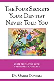 The Four Secrets Your Dentist Never Told You: White Teeth, Pink Gums, Fresh Breath for Life! (English Edition)