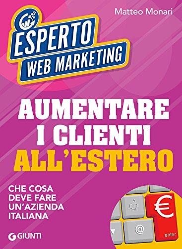 Aumentare i clienti all'estero: Che cosa deve fare un'azienda italiana (Italian Edition)