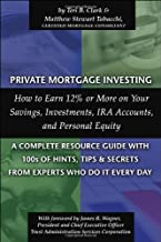 Private Mortgage Investing: How to Earn 12% or More on Your Savings, Investments, IRA Accounts and Personal Equity--A Complete Resource Guide with 100s ....Secrets From the Experts Who Do It Every Day